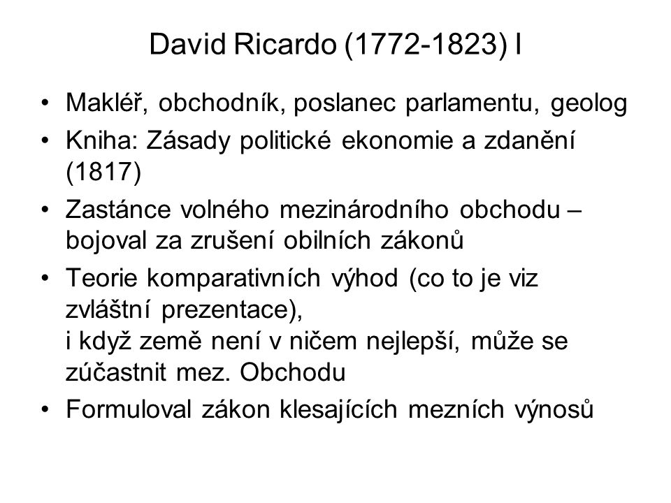 David Ricardo (1772-1823) I Makléř, obchodník, poslanec parlamentu, geolog. Kniha: Zásady politické ekonomie a zdanění (1817)