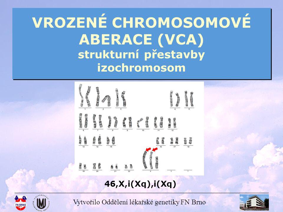 VROZENÉ CHROMOSOMOVÉ ABERACE (VCA) strukturní přestavby izochromosom