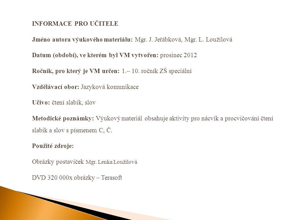 INFORMACE PRO UČITELE Jméno autora výukového materiálu: Mgr. J. Jeřábková, Mgr. L. Loužilová.