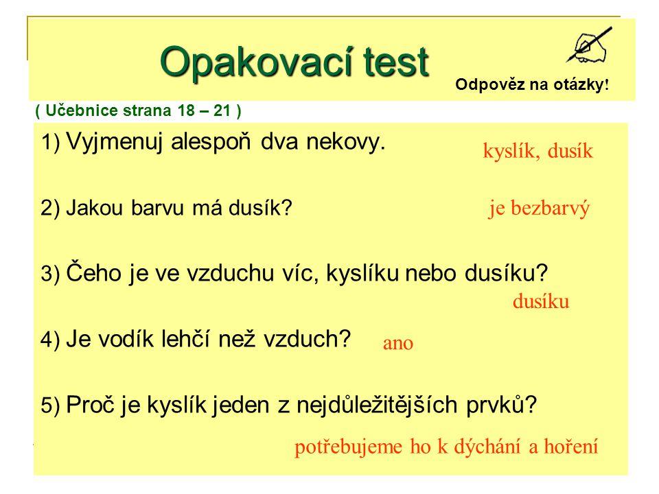 Opakovací test 1) Vyjmenuj alespoň dva nekovy. kyslík, dusík