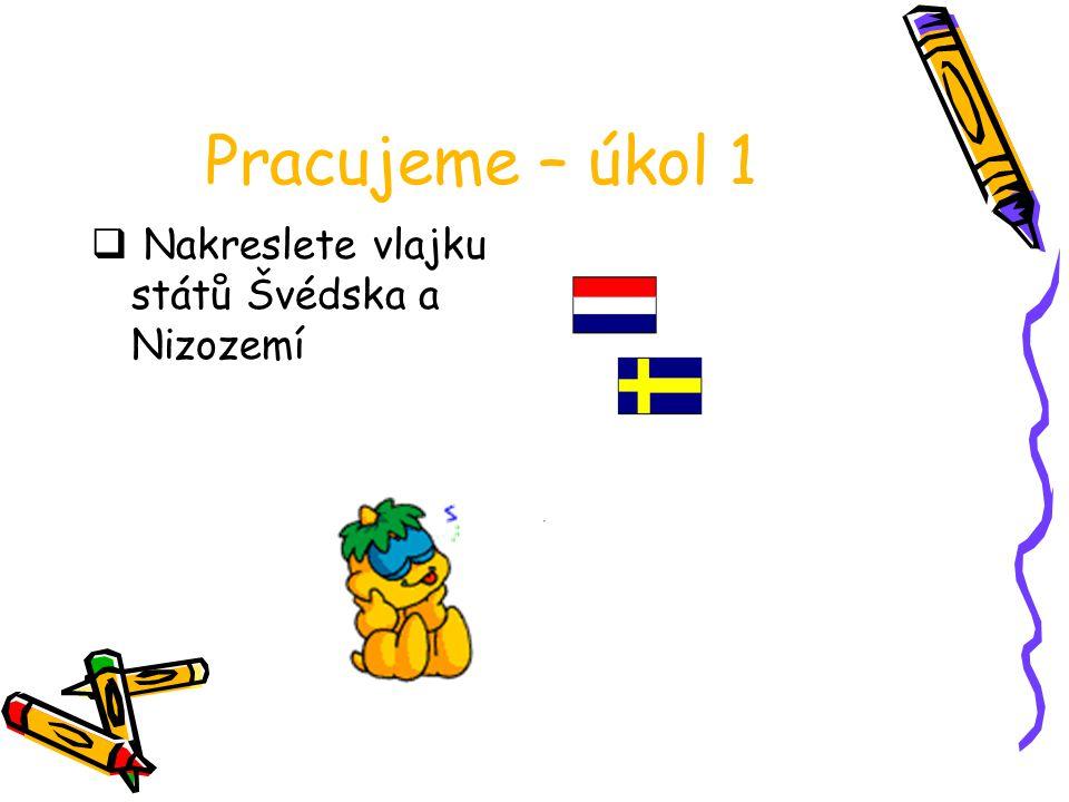 Pracujeme – úkol 1 Nakreslete vlajku států Švédska a Nizozemí