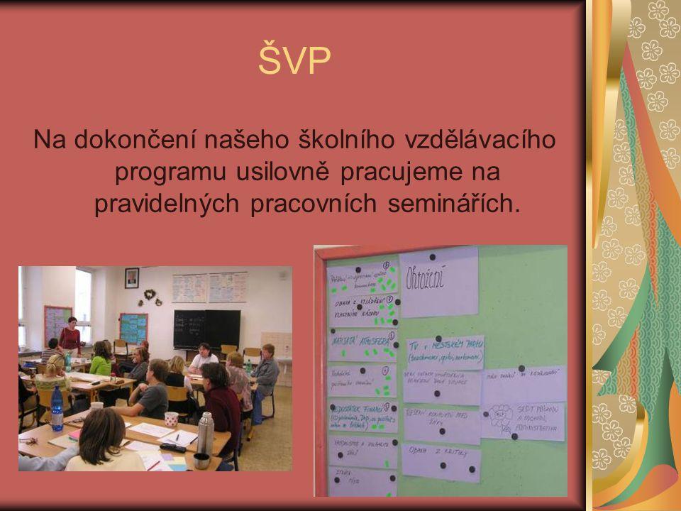 ŠVP Na dokončení našeho školního vzdělávacího programu usilovně pracujeme na pravidelných pracovních seminářích.