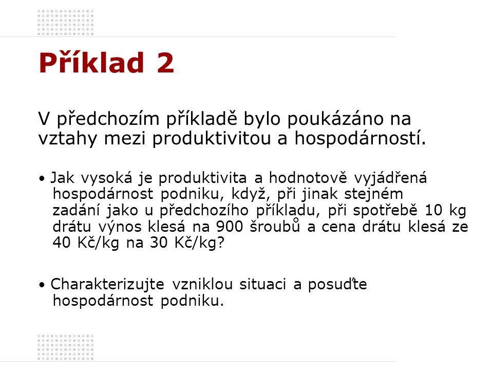 Příklad 2 V předchozím příkladě bylo poukázáno na vztahy mezi produktivitou a hospodárností.