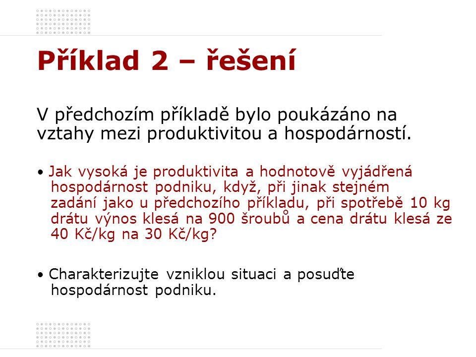 Příklad 2 – řešení V předchozím příkladě bylo poukázáno na vztahy mezi produktivitou a hospodárností.