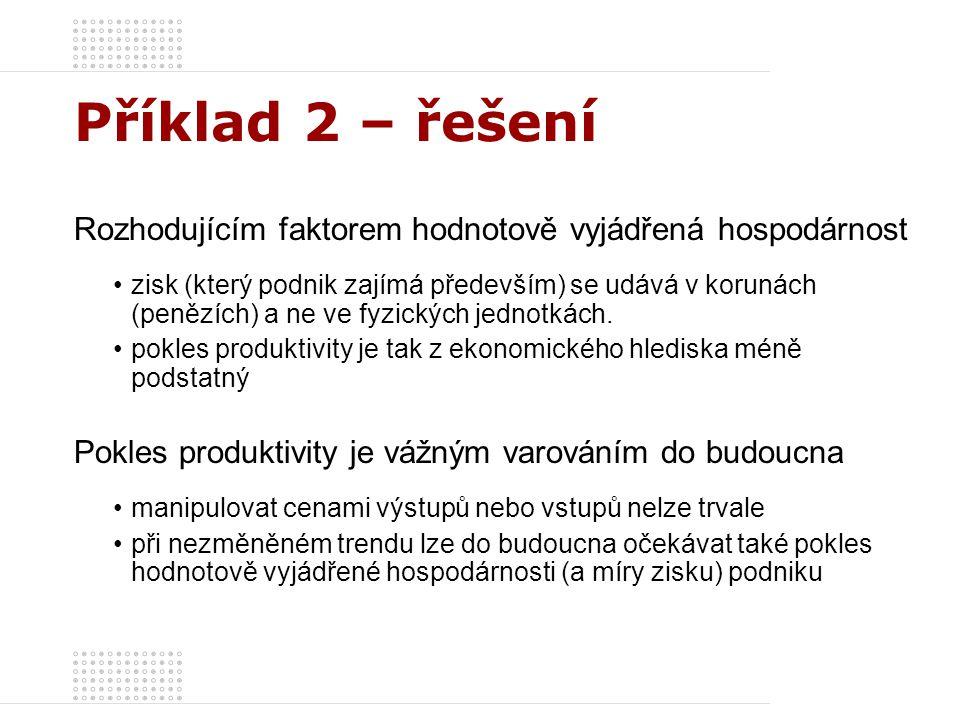 Příklad 2 – řešení Rozhodujícím faktorem hodnotově vyjádřená hospodárnost.