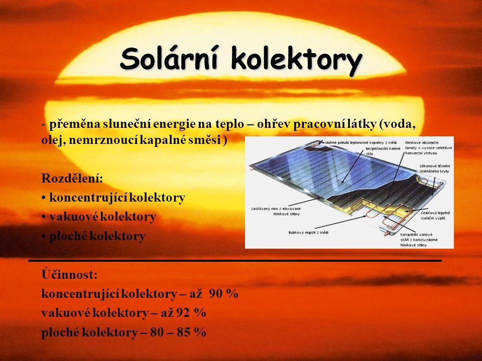 Solární kolektory přeměna sluneční energie na teplo – ohřev pracovní látky (voda, olej, nemrznoucí kapalné směsi )