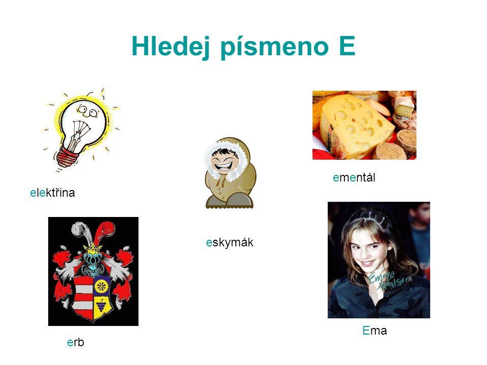 Hledej písmeno E ementál elektřina eskymák Ema erb