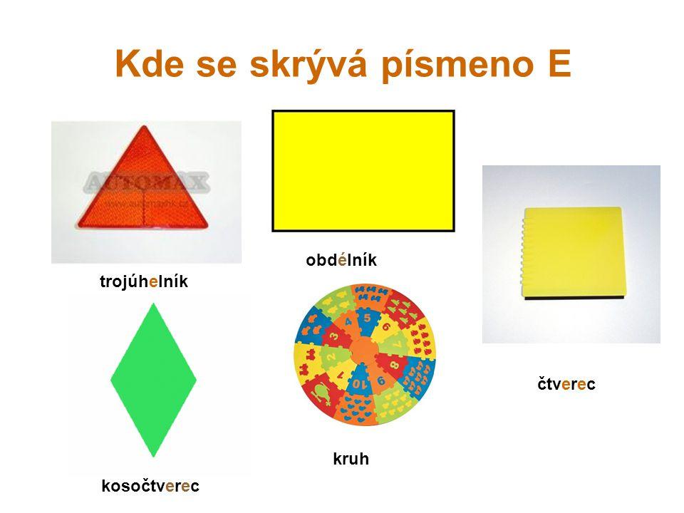 Kde se skrývá písmeno E obdélník trojúhelník čtverec kruh kosočtverec