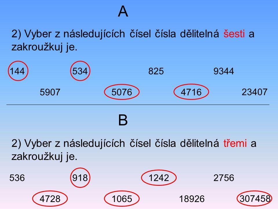 A 2) Vyber z následujících čísel čísla dělitelná šesti a zakroužkuj je. 144. 534. 825. 9344. 5907.