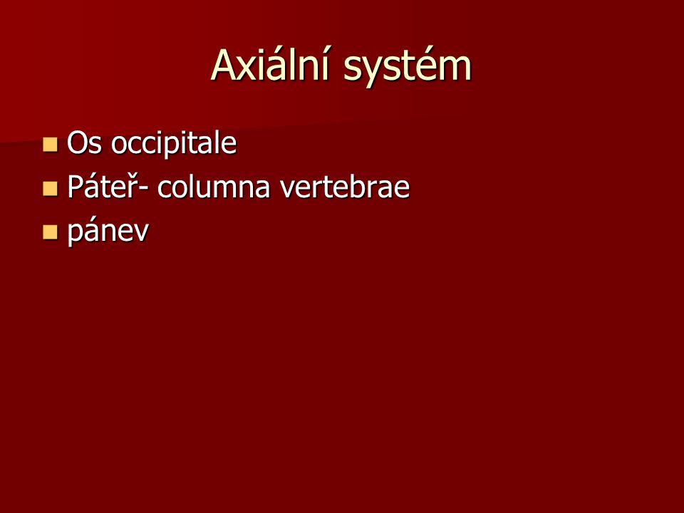 Axiální systém Os occipitale Páteř- columna vertebrae pánev