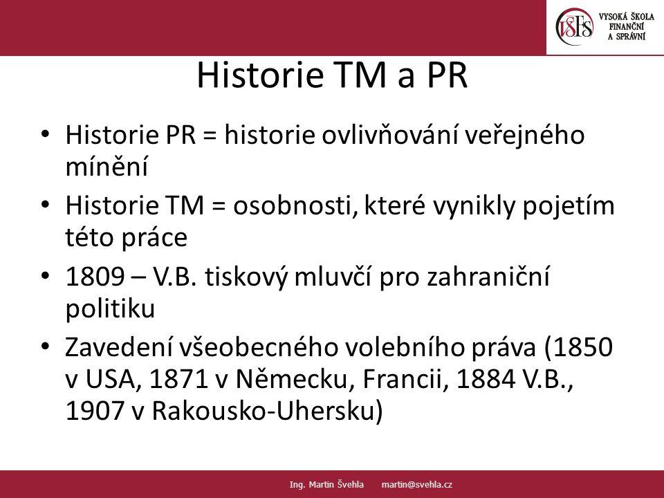 Historie TM a PR Historie PR = historie ovlivňování veřejného mínění