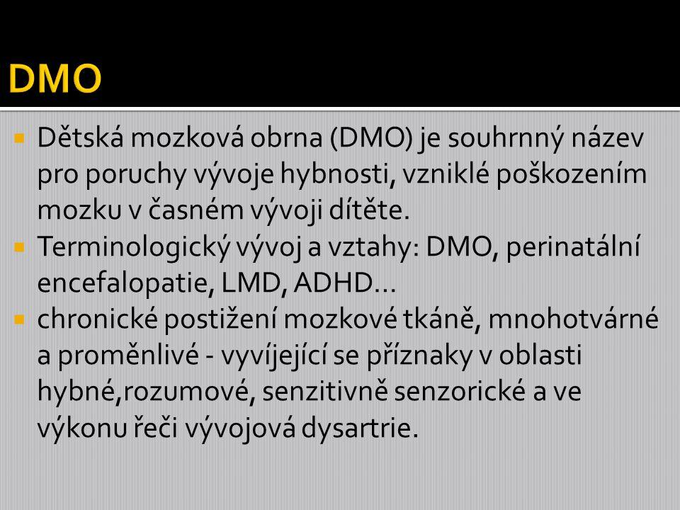 DMO Dětská mozková obrna (DMO) je souhrnný název pro poruchy vývoje hybnosti, vzniklé poškozením mozku v časném vývoji dítěte.
