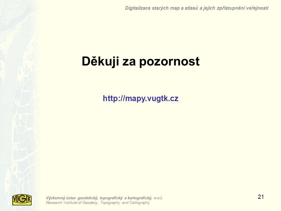 Děkuji za pozornost http://mapy.vugtk.cz