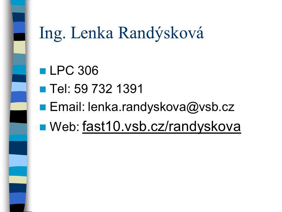 Ing. Lenka Randýsková LPC 306 Tel: 59 732 1391