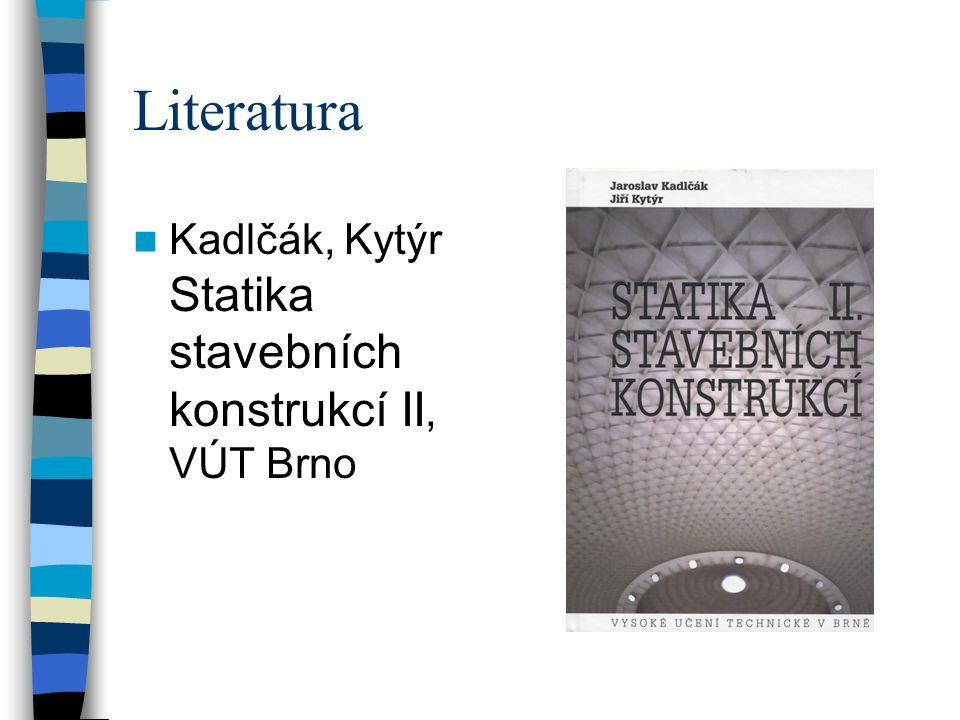 Literatura Kadlčák, Kytýr Statika stavebních konstrukcí II, VÚT Brno