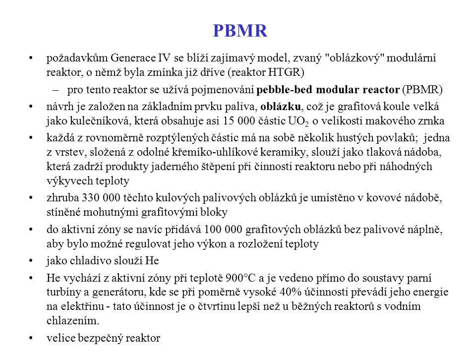 PBMR požadavkům Generace IV se blíží zajímavý model, zvaný oblázkový modulární reaktor, o němž byla zmínka již dříve (reaktor HTGR)