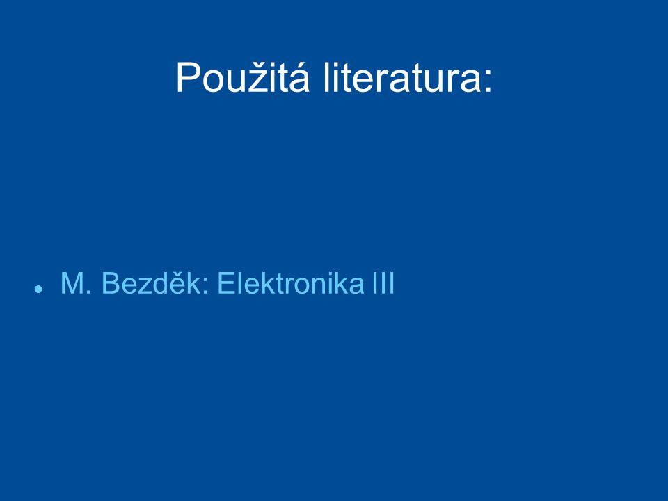 Použitá literatura: M. Bezděk: Elektronika III 12