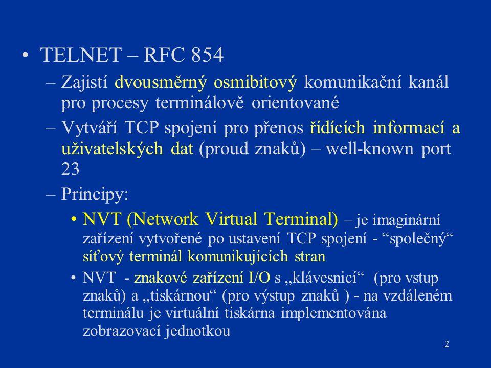 TELNET – RFC 854 Zajistí dvousměrný osmibitový komunikační kanál pro procesy terminálově orientované.