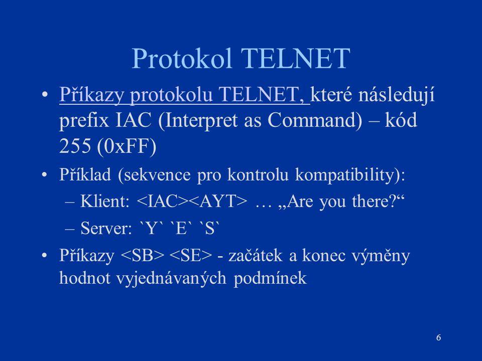 Protokol TELNET Příkazy protokolu TELNET, které následují prefix IAC (Interpret as Command) – kód 255 (0xFF)