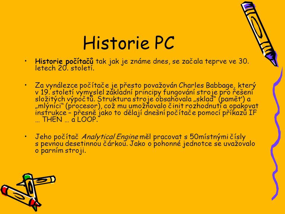 Historie PC Historie počítačů tak jak je známe dnes, se začala teprve ve 30. letech 20. století.