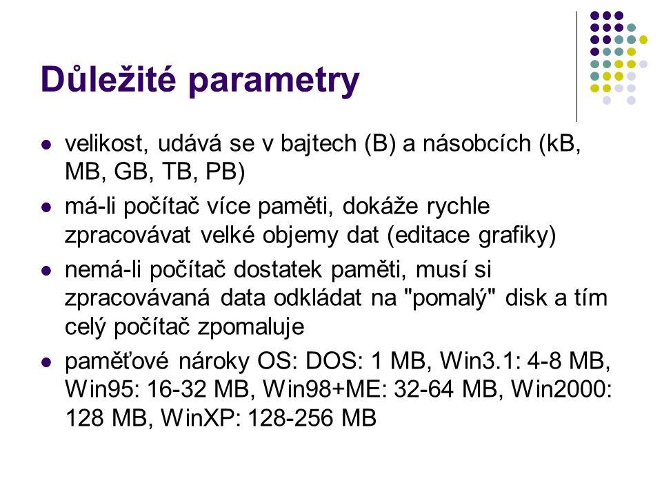 Důležité parametry velikost, udává se v bajtech (B) a násobcích (kB, MB, GB, TB, PB)