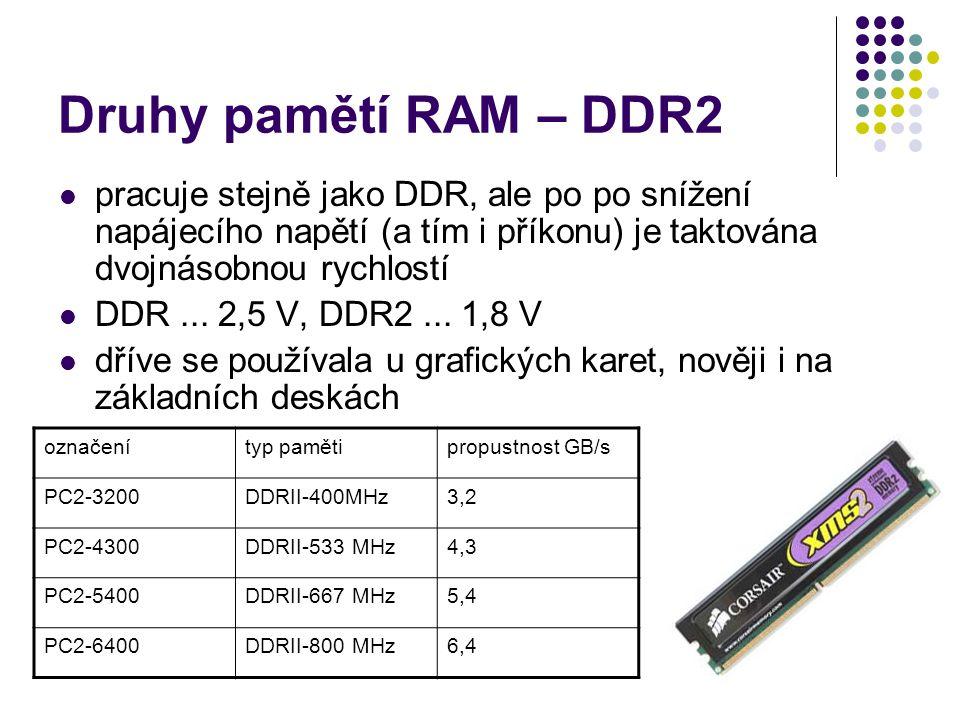 Druhy pamětí RAM – DDR2 pracuje stejně jako DDR, ale po po snížení napájecího napětí (a tím i příkonu) je taktována dvojnásobnou rychlostí.