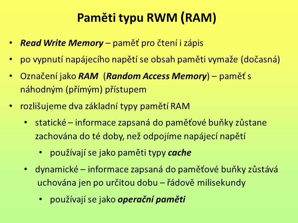 Paměti typu RWM (RAM) Read Write Memory – paměť pro čtení i zápis