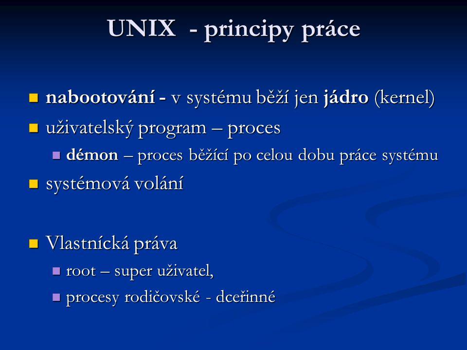 UNIX - principy práce nabootování - v systému běží jen jádro (kernel)