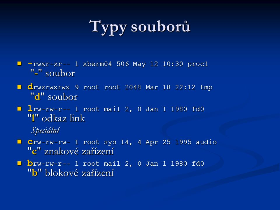 Typy souborů -rwxr-xr-- 1 xberm04 506 May 12 10:30 proc1 - soubor