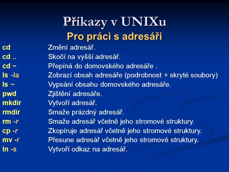 Příkazy v UNIXu Pro práci s adresáři cd Změní adresář.