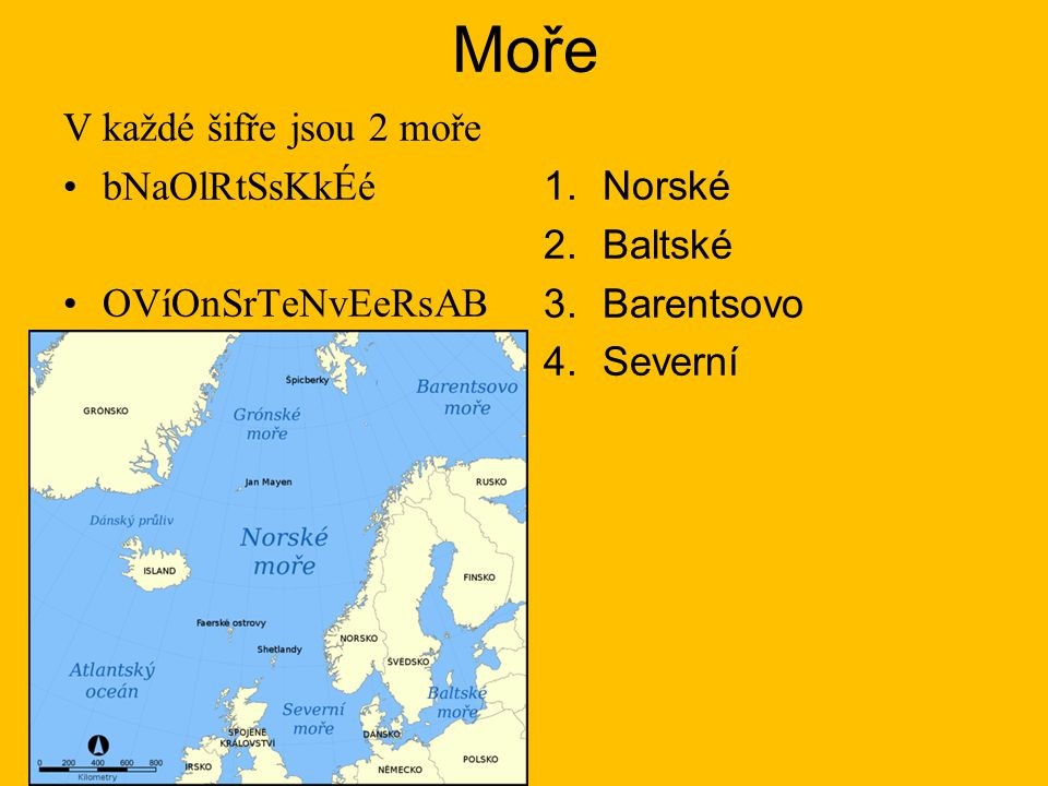 Moře V každé šifře jsou 2 moře bNaOlRtSsKkÉé OVíOnSrTeNvEeRsAB Norské