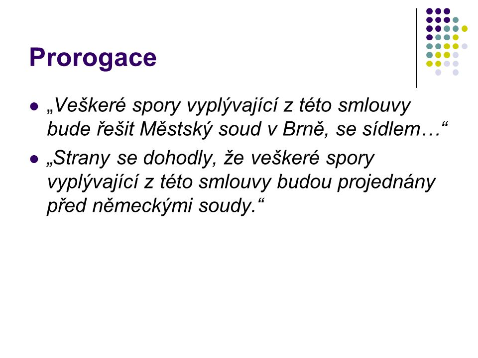 """Prorogace """"Veškeré spory vyplývající z této smlouvy bude řešit Městský soud v Brně, se sídlem…"""