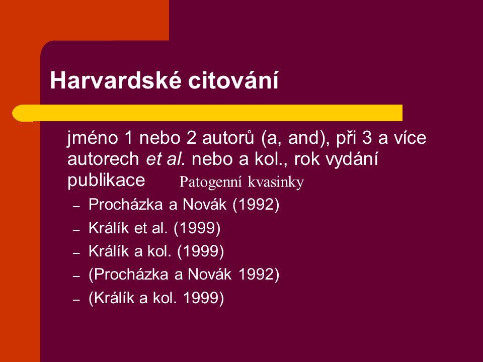 Harvardské citování jméno 1 nebo 2 autorů (a, and), při 3 a více autorech et al. nebo a kol., rok vydání publikace.