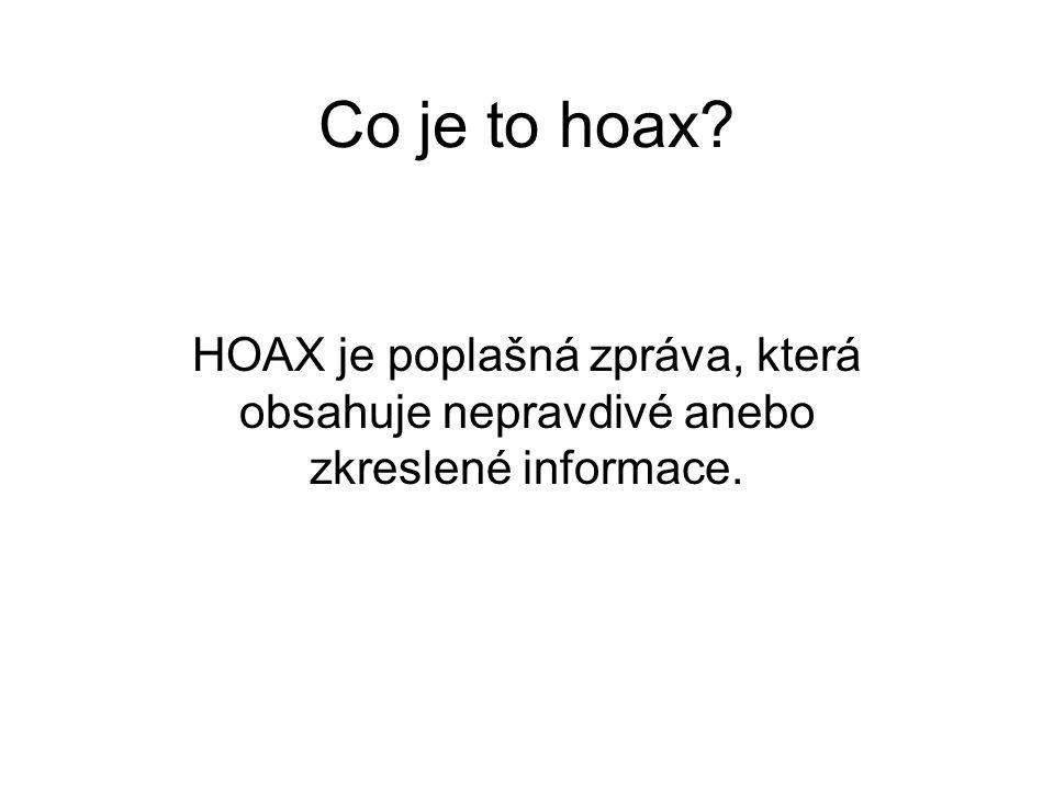 Co je to hoax HOAX je poplašná zpráva, která obsahuje nepravdivé anebo zkreslené informace.