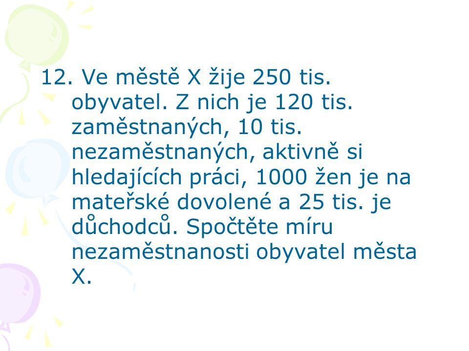 12. Ve městě X žije 250 tis. obyvatel. Z nich je 120 tis