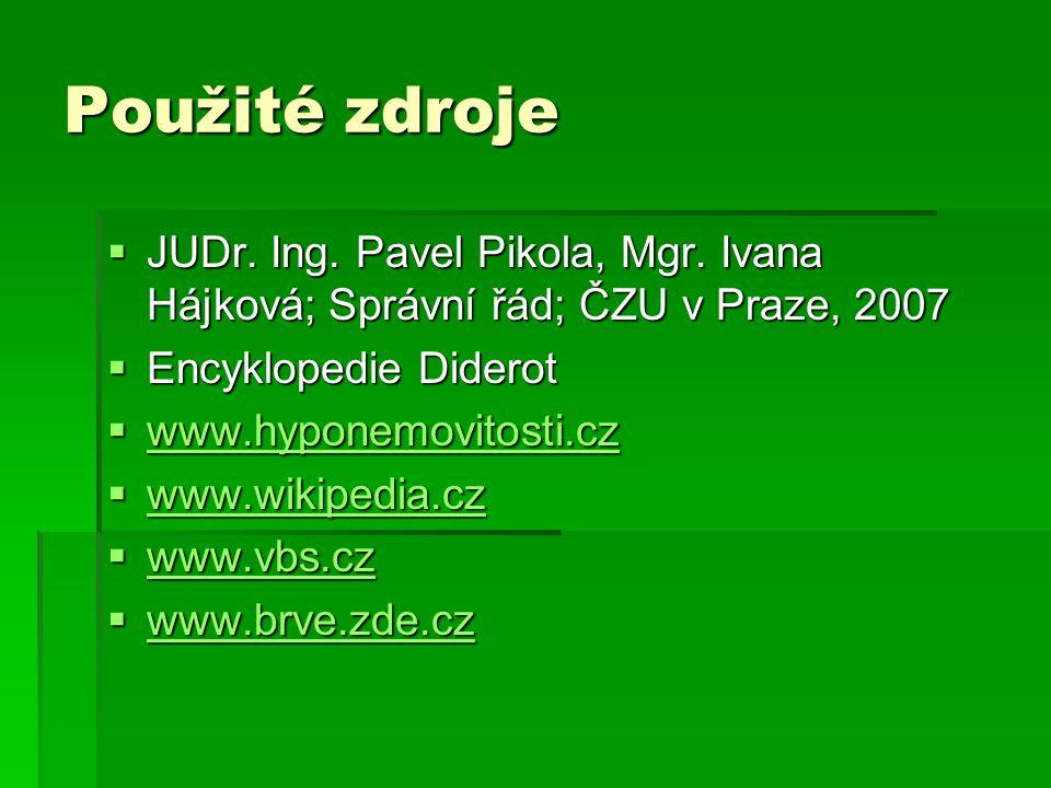Použité zdroje JUDr. Ing. Pavel Pikola, Mgr. Ivana Hájková; Správní řád; ČZU v Praze, 2007. Encyklopedie Diderot.