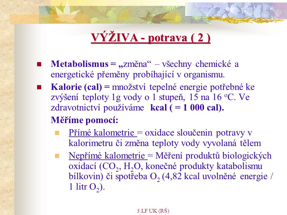 """VÝŽIVA - potrava ( 2 ) Metabolismus = """"změna – všechny chemické a energetické přeměny probíhající v organismu."""