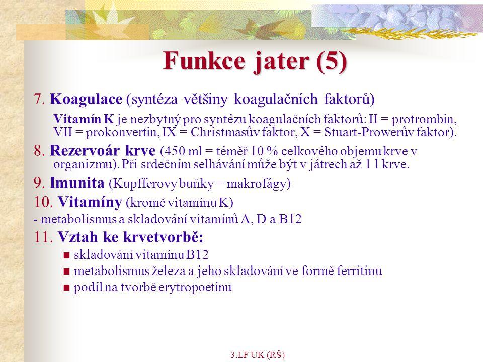 Funkce jater (5) 7. Koagulace (syntéza většiny koagulačních faktorů)