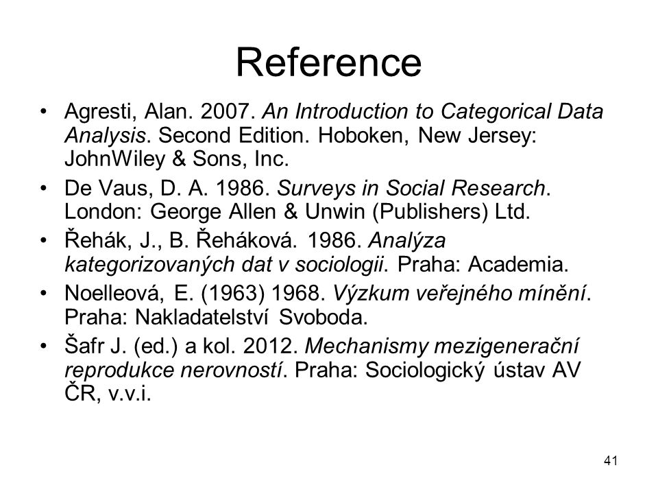 Reference Agresti, Alan. 2007. An Introduction to Categorical Data Analysis. Second Edition. Hoboken, New Jersey: JohnWiley & Sons, Inc.
