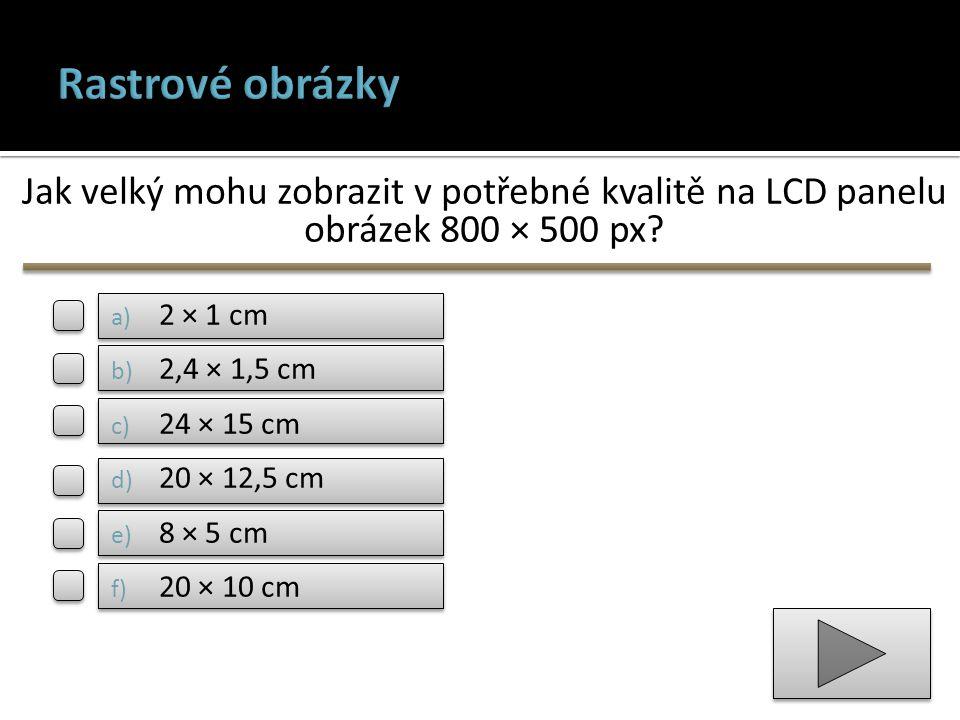Rastrové obrázky Jak velký mohu zobrazit v potřebné kvalitě na LCD panelu obrázek 800 × 500 px 2 × 1 cm.