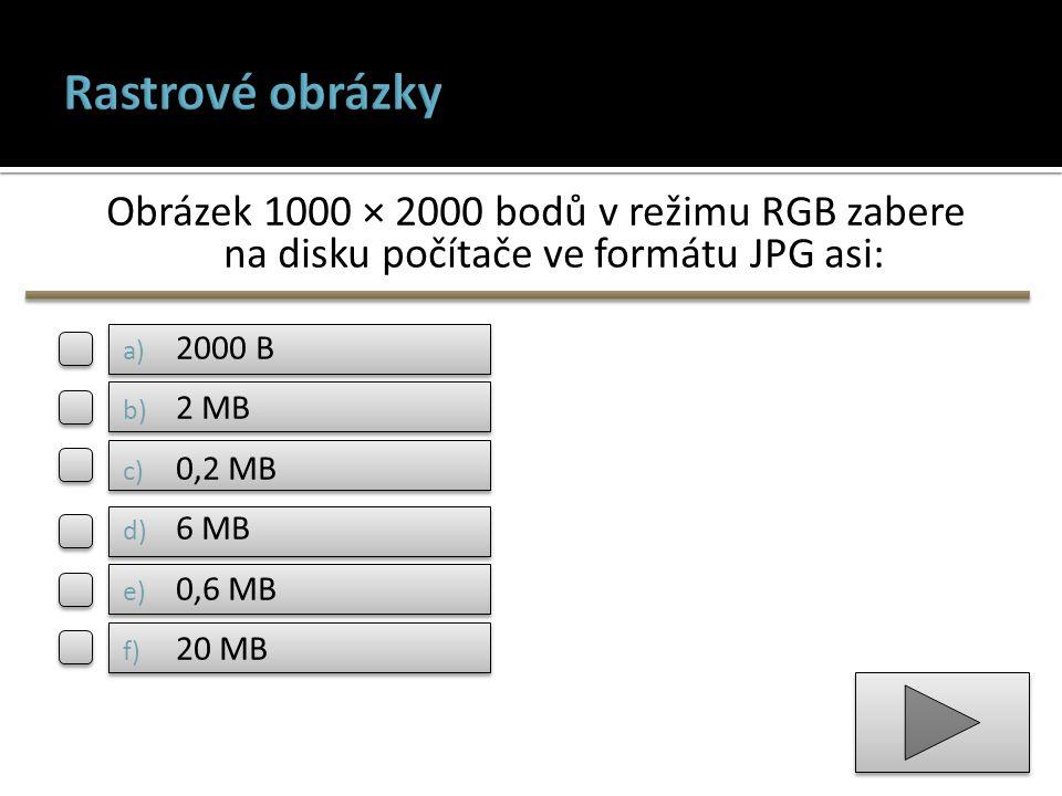 Rastrové obrázky Obrázek 1000 × 2000 bodů v režimu RGB zabere na disku počítače ve formátu JPG asi: