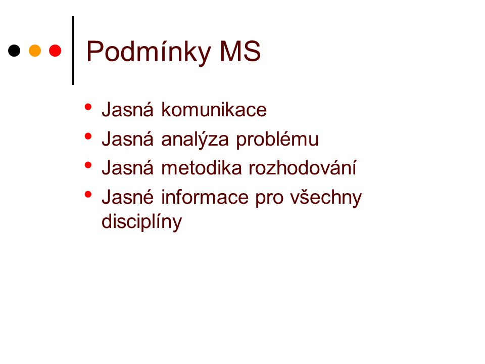 Podmínky MS Jasná komunikace Jasná analýza problému