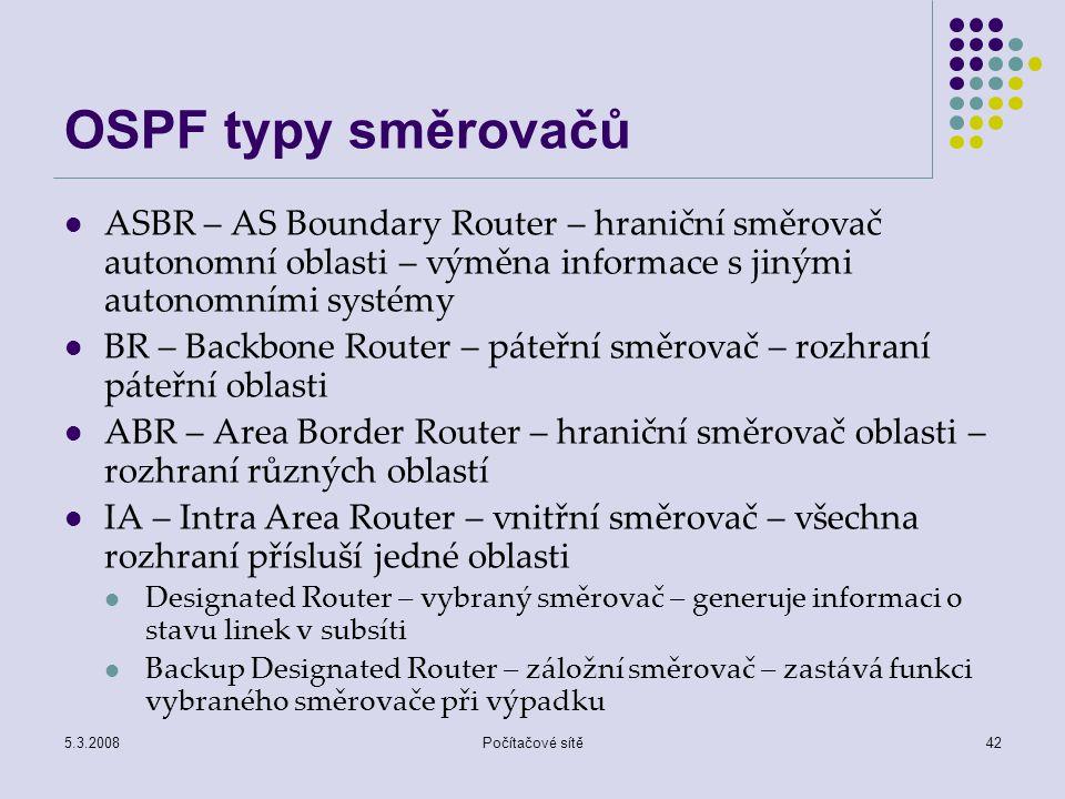OSPF typy směrovačů ASBR – AS Boundary Router – hraniční směrovač autonomní oblasti – výměna informace s jinými autonomními systémy.