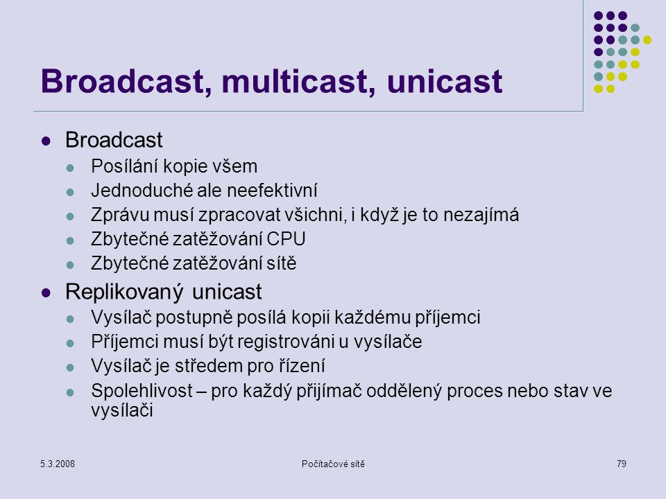 Broadcast, multicast, unicast