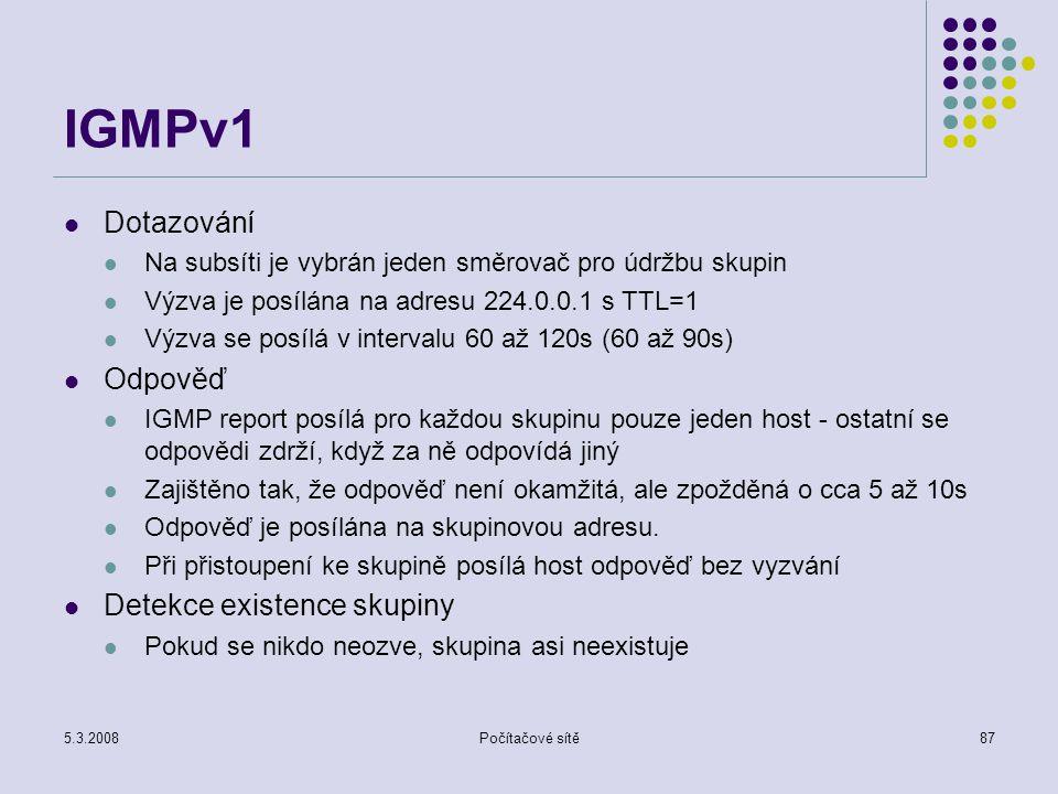 IGMPv1 Dotazování Odpověď Detekce existence skupiny