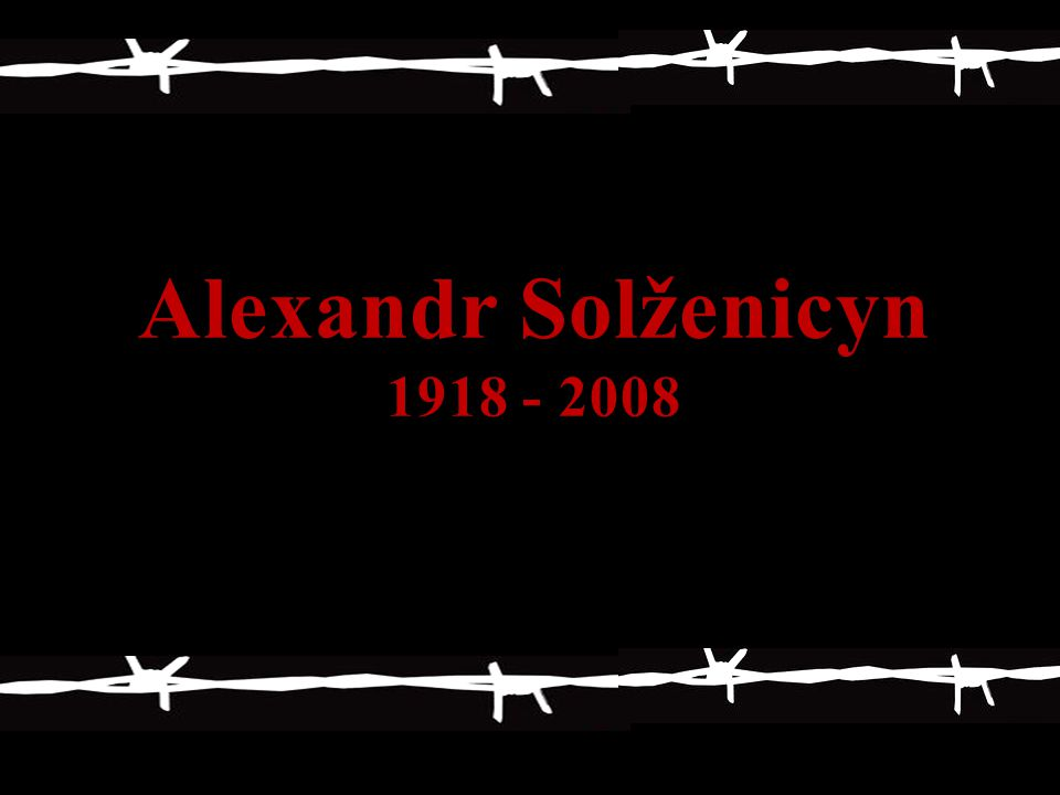 Alexandr Solženicyn 1918 - 2008