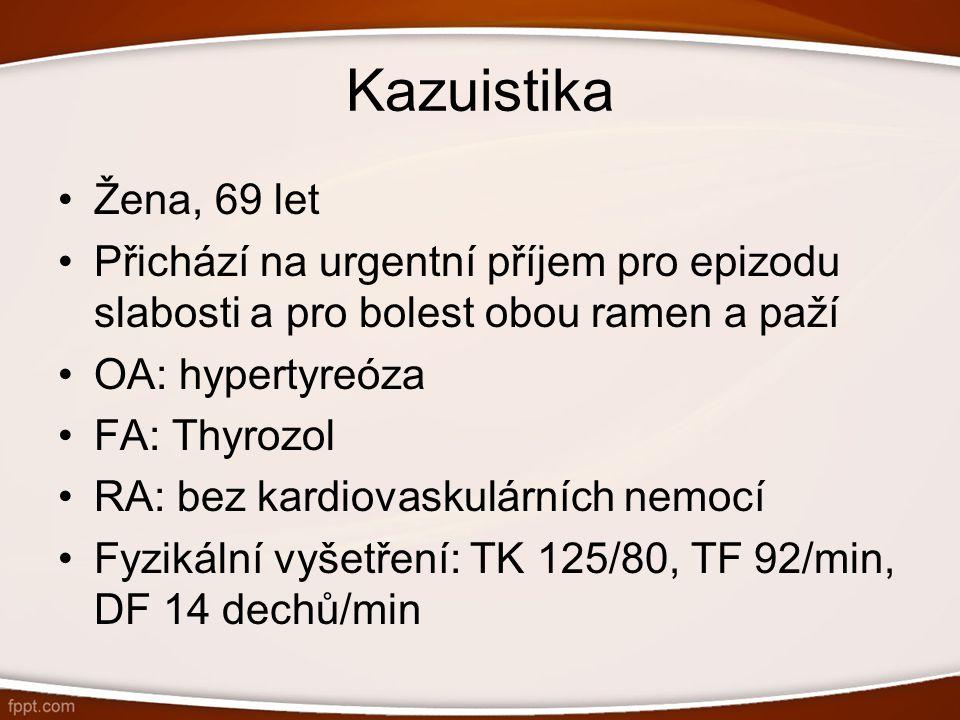 Kazuistika Žena, 69 let. Přichází na urgentní příjem pro epizodu slabosti a pro bolest obou ramen a paží.