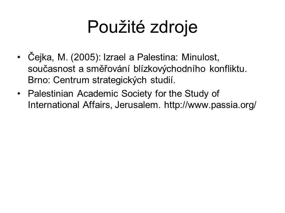 Použité zdroje Čejka, M. (2005): Izrael a Palestina: Minulost, současnost a směřování blízkovýchodního konfliktu. Brno: Centrum strategických studií.