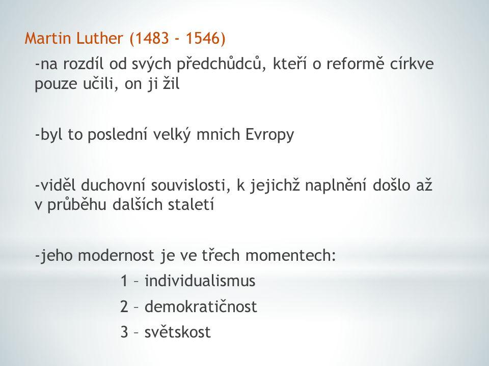 Martin Luther (1483 - 1546) -na rozdíl od svých předchůdců, kteří o reformě církve pouze učili, on ji žil.