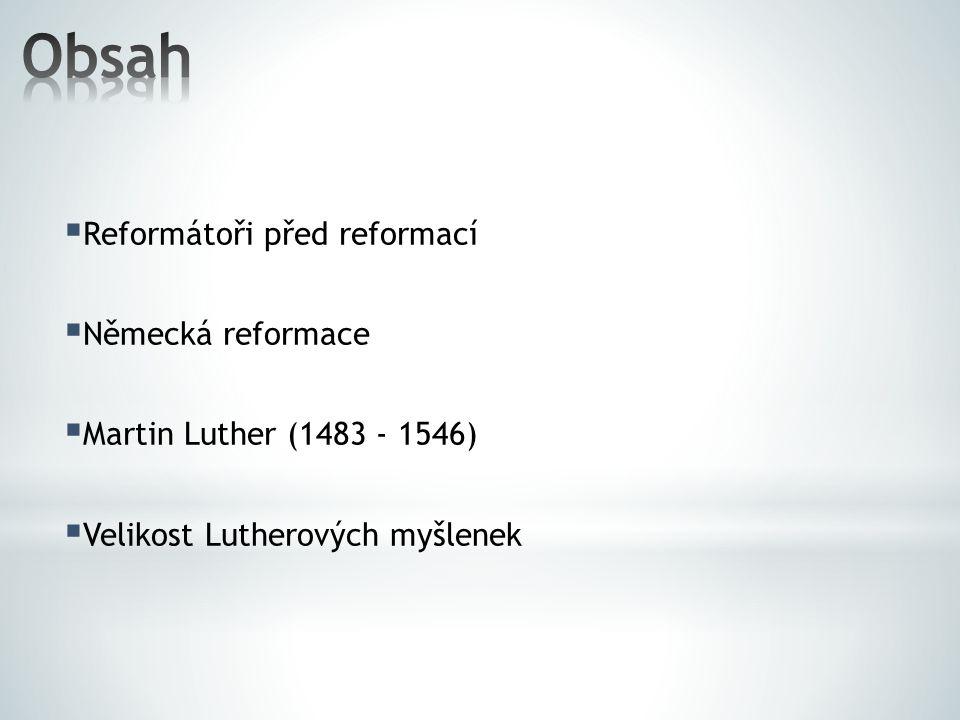 Obsah Reformátoři před reformací Německá reformace